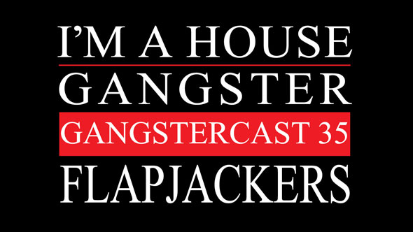 Gangstercast-35-FLAPJACKERS-590