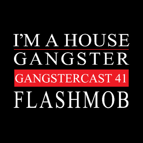 Gangstercast 41 - FLASHMOB