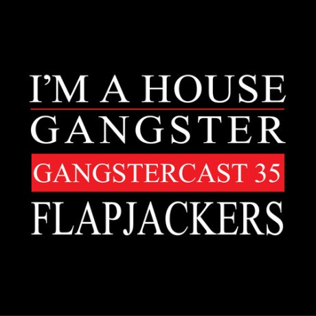 Gangstercast 35 - Flapjackers